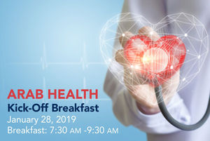 Arab Health Kick-Off Breakfast, Monday, January 28, 2019