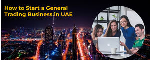 How to Start a General Trading Business in UAE